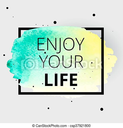 Enjoy your life. square frame on watercolor stain. vector clipart ...