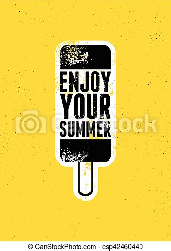 Enjoy Your Summer. Summer time phrase typographical grunge poster with ice cream. Retro vector illustration. - csp42460440