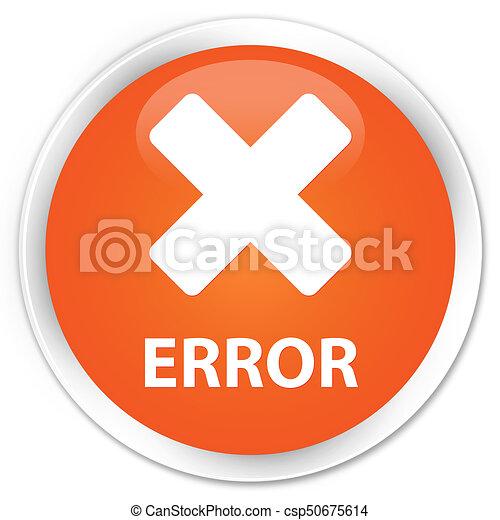 Error (cancel icon) premium orange round button - csp50675614