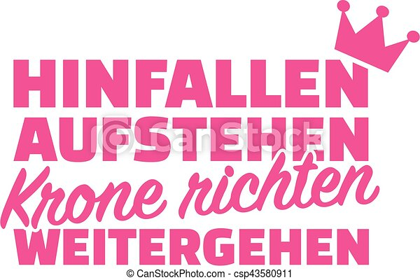 Fall down, get up, straighten crown, carry on. German saying. - csp43580911