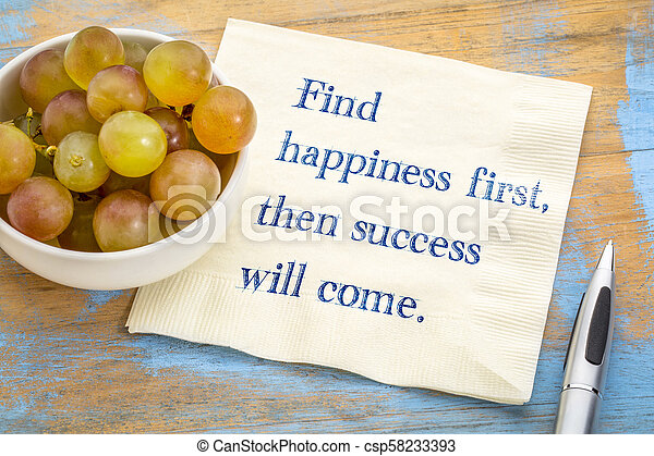 Find happiness first, then success will come. - csp58233393