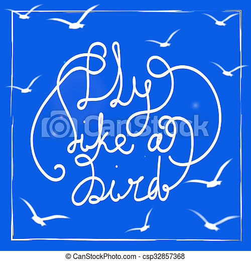 Fly Like A Bird Hand Drawn Lettering Quote On The Blue Background