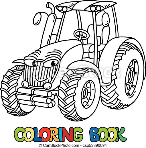 Funny small tractor with eyes. coloring book. Tractor coloring book ...