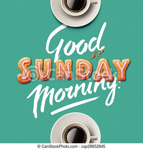 Good morning, sunday. Good morning. background with cup of