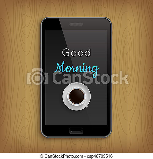 Good morning with coffee cup in phone - csp46703516