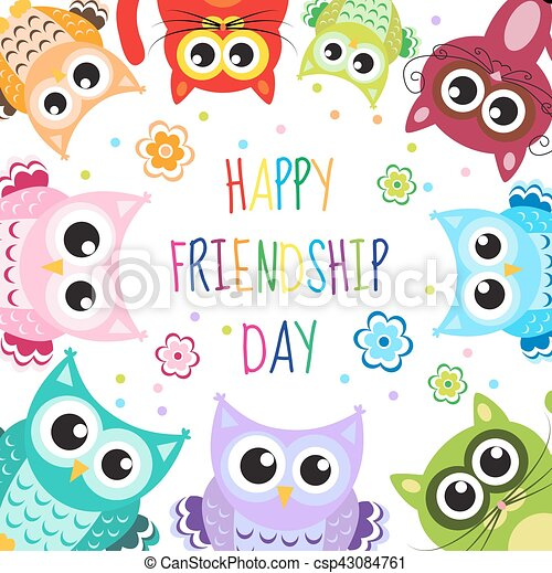 Greeting card with a happy friendship day. Greeting cute cartoon animals owls, cats. Vector illustration - csp43084761