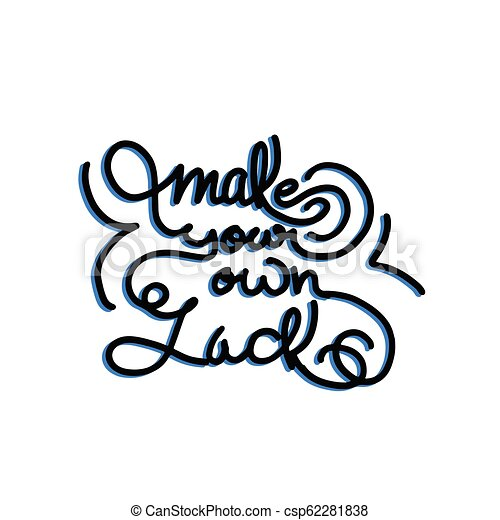 Hand Drawn Lettering Phrases Make Your Own Luck Isolated On