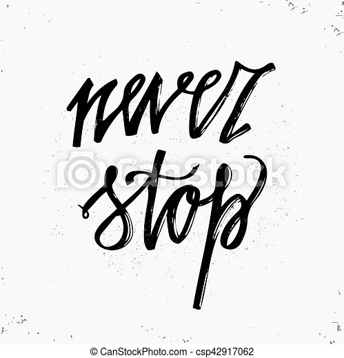 Hand Drawn Typography Poster Never Stop Lettering Isolated On White Background Inspirational And Motivational Quotes Vector Art