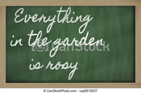 handwriting blackboard writings -  Everything in the garden is rosy - csp9516037