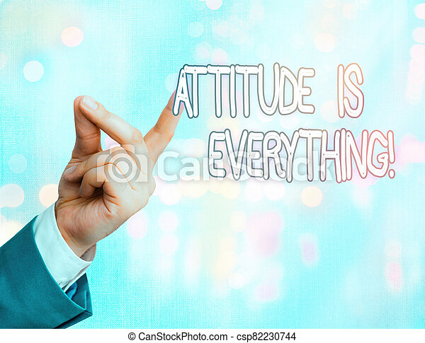 Handwriting text Attitude Is Everything. Concept meaning Personal Outlook Perspective Orientation Behavior. - csp82230744
