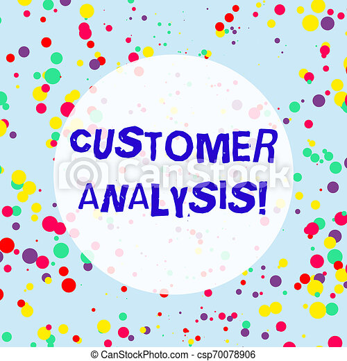 Handwriting text Customer Analysis. Concept meaning systematic examination of a company s is customer information Multicolored Confetti Round Inkblots Randomly Scattered Blue Background. - csp70078906