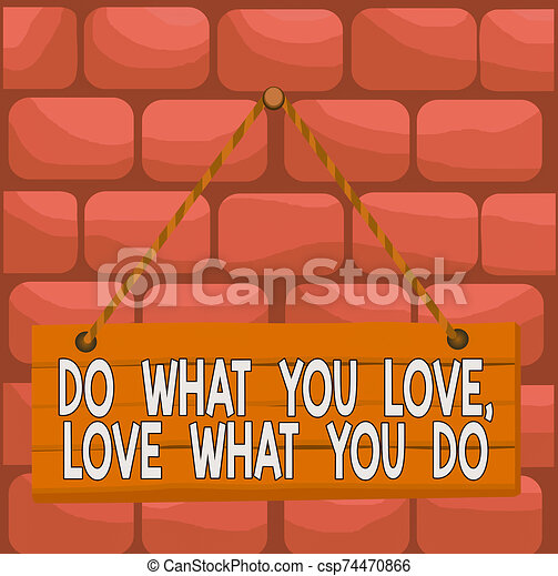 Handwriting text Do What You Love Love What You Do. Concept meaning Pursue your dreams or passions in life Wood plank nail pin string board colorful background wooden panel fixed. - csp74470866