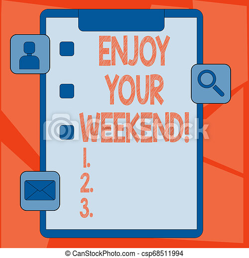 Handwriting text Enjoy Your Weekend. Concept meaning wishing someone that something nice will happen at holiday Clipboard with Tick Box and 3 Apps Icons for Assessment, Updates, Reminder. - csp68511994