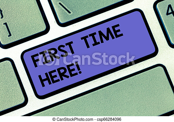 Handwriting text First Time Here. Concept meaning Never been in this place before special treatment for new Keyboard key Intention to create computer message pressing keypad idea. - csp66284096
