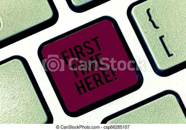 Handwriting text First Time Here. Concept meaning Never been in this place before special treatment for new Keyboard key Intention to create computer message pressing keypad idea. - csp66285107