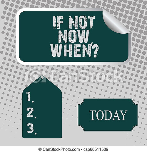 Handwriting text If Not Now When Question. Concept meaning start acting from this moment do not hesitate Blank Color Label, Self Adhesive Sticker with Border, Bended Corner and Tag. - csp68511589