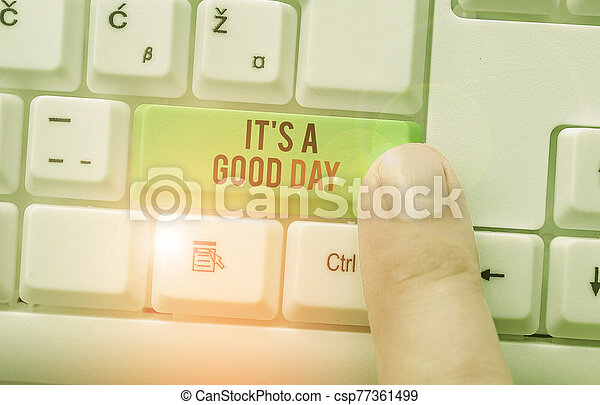 Handwriting text It s is A Good Day. Concept meaning Happy time great vibes perfect to enjoy life beautiful. - csp77361499