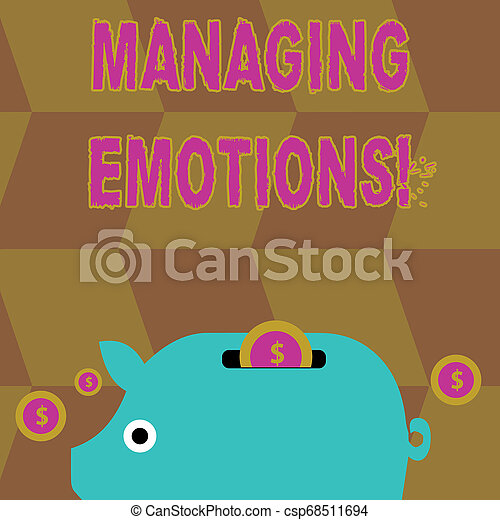 Handwriting text Managing Emotions. Concept meaning ability be open to feelings and modulate them in oneself Colorful Piggy Money Bank and Coins with Dollar Currency Sign in the Slit. - csp68511694