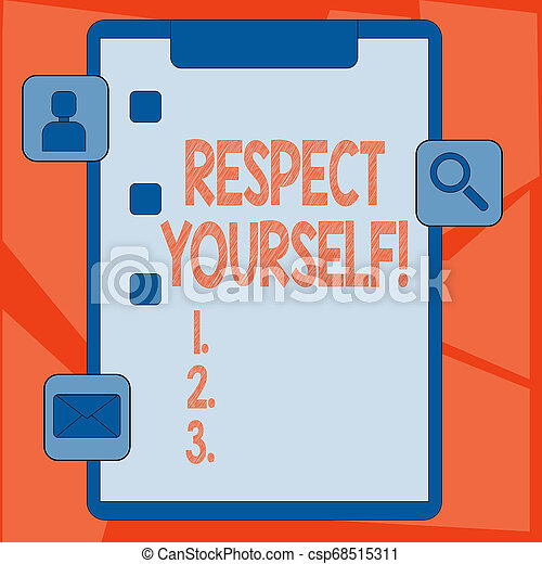 Handwriting text Respect Yourself. Concept meaning believing that you good and worthy being treated well Clipboard with Tick Box and 3 Apps Icons for Assessment, Updates, Reminder. - csp68515311