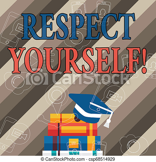 Handwriting text Respect Yourself. Concept meaning believing that you good and worthy being treated well Graduation Cap with Tassel Resting on Top of Stack of Colorful Thick Books. - csp68514929