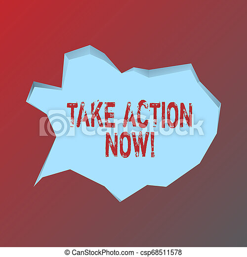 Handwriting text Take Action Now. Concept meaning do something official or concerted achieve aim with problem Blank Pale Blue Speech Bubble in Irregular Cut Edge Shape 3D Style Backdrop. - csp68511578