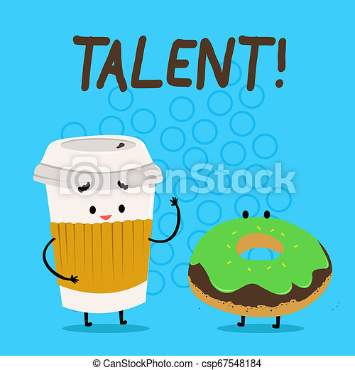 Handwriting text Talent. Concept meaning Natural abilities of showing showing specialized skills they possess Carry Out Paper Cup with Lid and Sleeve Beside Doughnut with Frosting on Top. - csp67548184