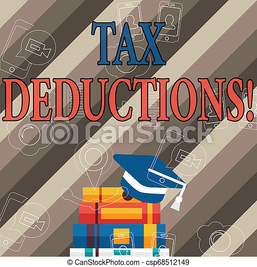 Handwriting text Tax Deductions. Concept meaning reduction income that is able to be taxed of expenses Graduation Cap with Tassel Resting on Top of Stack of Colorful Thick Books. - csp68512149