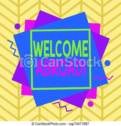 Handwriting text Welcome Abroad. Concept meaning something that you say when someone gets on ship Asymmetrical uneven shaped format pattern object outline multicolour design. - csp74471887