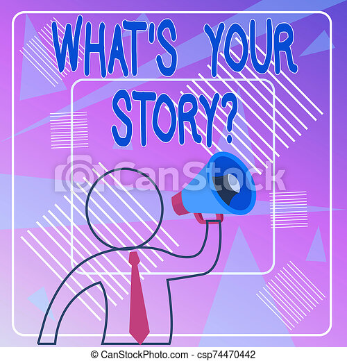 Handwriting text What S Your Story Question. Concept meaning asking demonstrating about his past life actions career or events Outline Symbol Man Loudspeaker Making Announcement Giving Instructions. - csp74470442