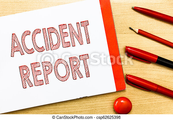 Handwriting text writing Accident Report. Concept meaning A form that is filled out record details of an unusual event - csp62625398