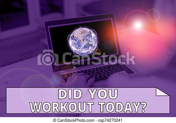 Handwriting text writing Did You Workout Today. Concept meaning asking if made session physical exercise Picture photo system network scheme modern technology smart device. Elements of this image furnished by NASA. - csp74270241
