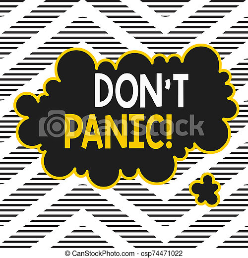 Handwriting text writing Don T Panic. Concept meaning suddenly feel so worried or frightened that you can not behave Asymmetrical uneven shaped format pattern object outline multicolour design. - csp74471022
