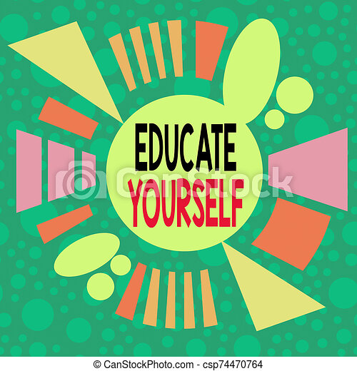Handwriting text writing Educate Yourself. Concept meaning prepare oneself or someone in a particular area or subject Asymmetrical uneven shaped format pattern object outline multicolour design. - csp74470764