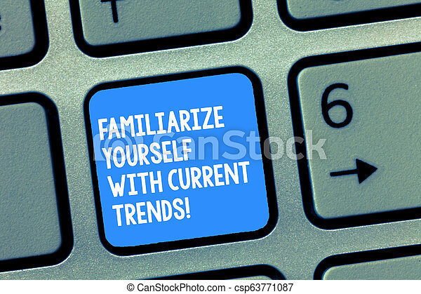 Handwriting text writing Familiarize Yourself With Current Trends. Concept meaning Be up to date latest technologies Keyboard key Intention to create computer message, pressing keypad idea. - csp63771087
