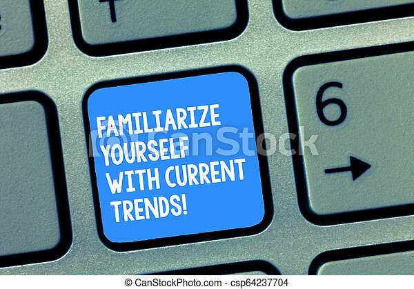 Handwriting text writing Familiarize Yourself With Current Trends. Concept meaning Be up to date latest technologies Keyboard key Intention to create computer message, pressing keypad idea. - csp64237704