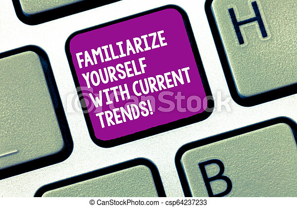 Handwriting text writing Familiarize Yourself With Current Trends. Concept meaning Be up to date latest technologies Keyboard key Intention to create computer message, pressing keypad idea. - csp64237233