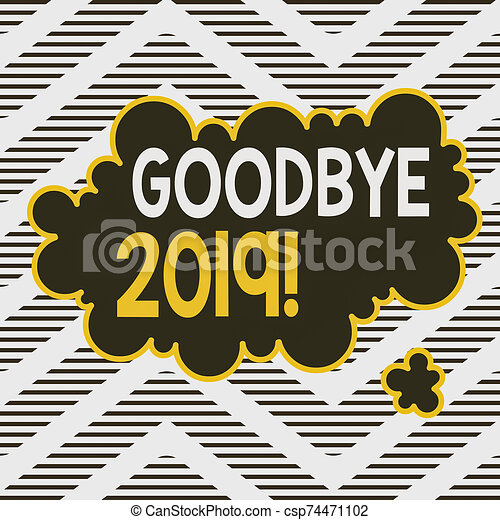 Handwriting text writing Goodbye 2019. Concept meaning express good wishes when parting or at the end of last year Asymmetrical uneven shaped format pattern object outline multicolour design. - csp74471102