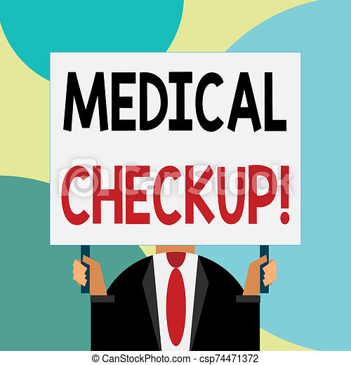 Handwriting text writing Medical Checkup. Concept meaning thorough physical examination includes variety of tests Just man chest dressed dark suit tie no face holding blank big rectangle. - csp74471372