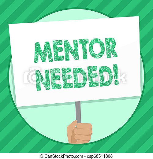 Handwriting text writing Mentor Needed. Concept meaning Employee training under senior assigned act as advisor Hand Holding Blank White Placard Supported by Handle for Social Awareness. - csp68511808