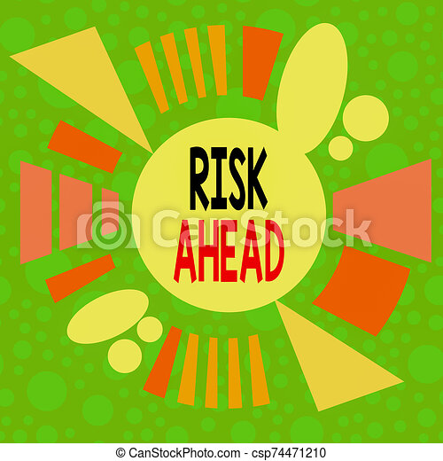 Handwriting text writing Risk Ahead. Concept meaning A probability or threat of damage, injury, liability, loss Asymmetrical uneven shaped format pattern object outline multicolour design. - csp74471210