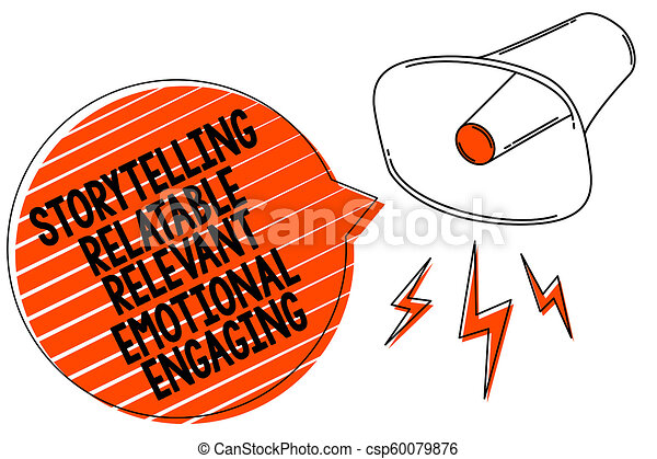 Handwriting text writing Storytelling Relatable Relevant Emotional Engaging. Concept meaning Share memories Tales Megaphone loudspeaker orange speech bubble stripes important loud message. - csp60079876
