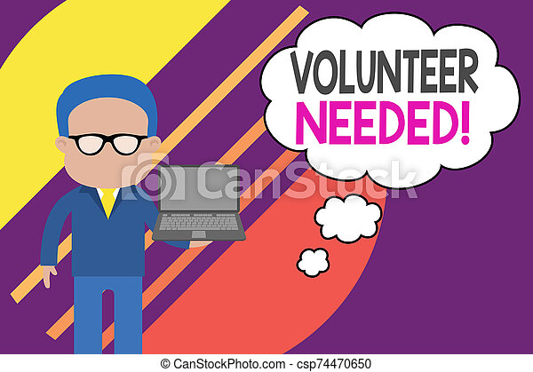 Handwriting text writing Volunteer Needed. Concept meaning asking demonstrating to work for organization without being paid Standing man in suit wearing eyeglasses holding open laptop photo Art. - csp74470650