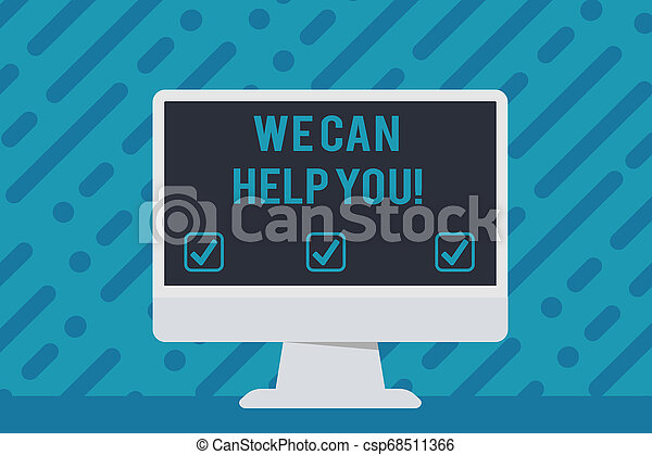 Handwriting text writing We Can Help You. Concept meaning offering good assistance to customers or friends Blank Space Desktop Computer Colorful Monitor Screen Freestanding on Table. - csp68511366