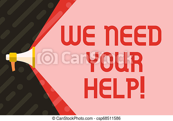 Handwriting text writing We Need Your Help. Concept meaning asking someone to stand with you against difficulty Megaphone Extending the Capacity of Volume Range thru Blank Space Wide Beam. - csp68511586
