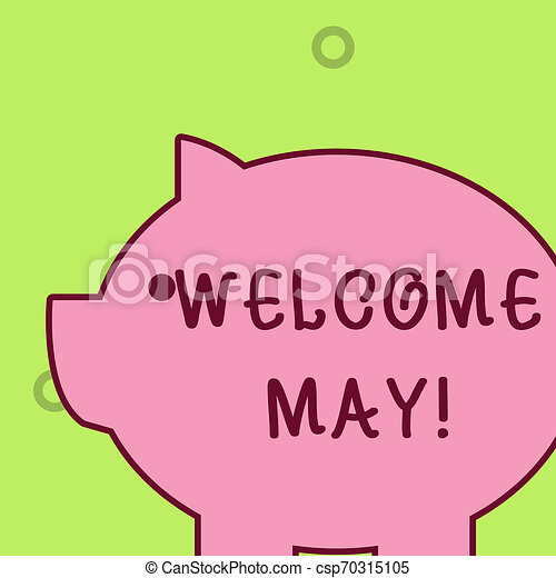 Handwriting text writing Welcome May. Concept meaning welcoming fifth month of year usually considered summer Fat huge pink pig plump like piggy bank with sharp ear and small round eye. - csp70315105