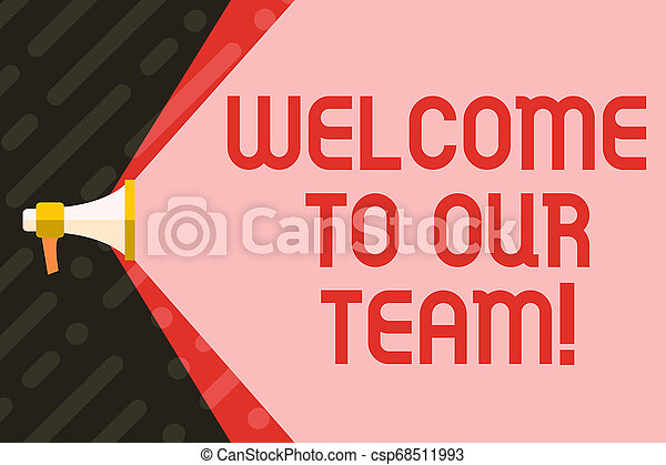 Handwriting text writing Welcome To Our Team. Concept meaning introducing another demonstrating to your team mates Megaphone Extending the Capacity of Volume Range thru Blank Space Wide Beam. - csp68511993