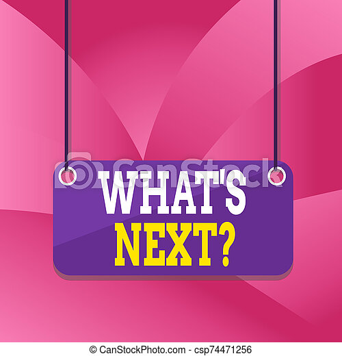 Handwriting text writing What S Next Question. Concept meaning asking demonstrating about his coming action or behavior Board color background plank attached string panel rectangle empty surface. - csp74471256