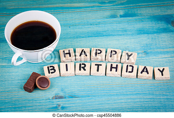 Happy Birthday Coffee Mug And Wooden Letters On Wooden Background Canstock