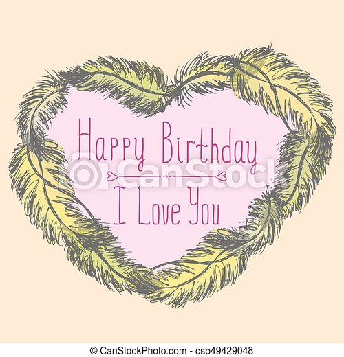 Happy birthday, I love you, cute card with frame made of feathers - csp49429048