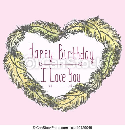 Happy birthday, I love you, cute card with frame made of feathers - csp49429049